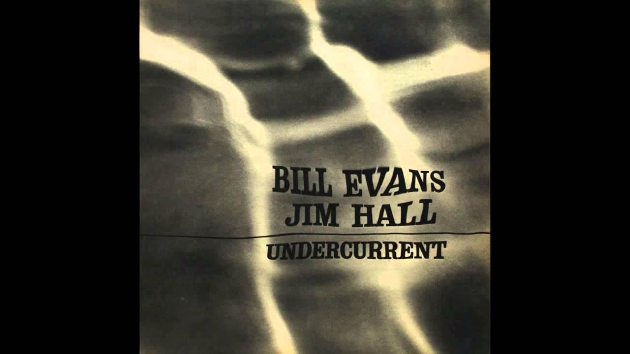 Bill Evans & Jim Hall - Undercurrent (1962 Album)