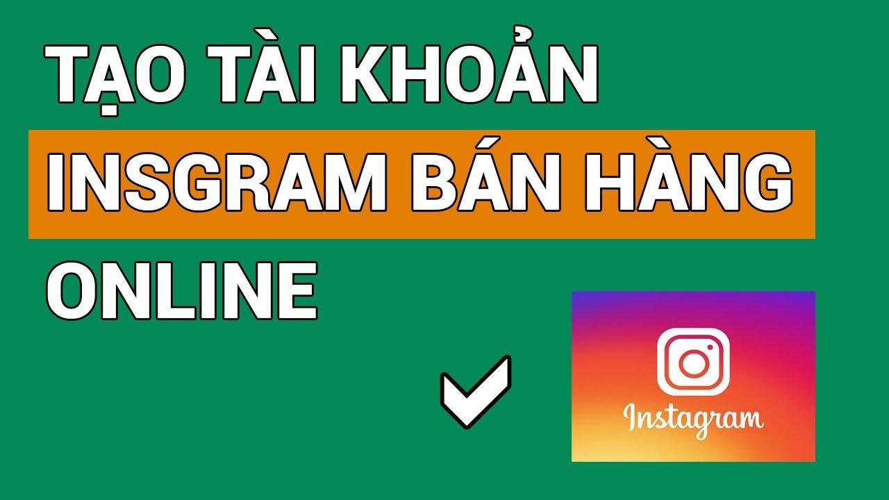 Hướng dẫn tạo tài khoản Instagram - cách sử dụng instagram để bán hàng