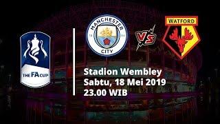 Jadwal Partai Final Piala FA Manchetser City Vs Watford, Sabtu (18/5)
