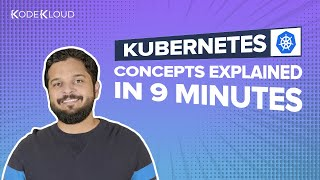 Kubernetes Concepts Explained in 9 minutes!