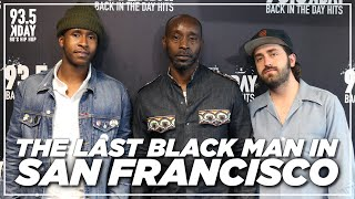 "Cast Of ""The Last Black Man In San Francisco"" Talk Inspiration Behind The Film"