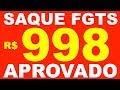 FGTS Liberado | FGTS R$ 998 | Aumento do Saque FGTS para R$ 998 | Foi aprovado