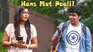 """Hans Mat Pagli!"" Prank on Cute Girls   Pranks In India"