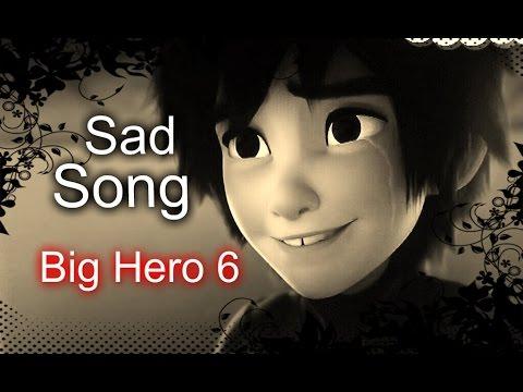 "Big Hero 6 ""Sad Song"" (We The Kings) [WARNING SPOILERS]"