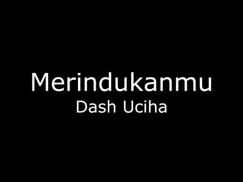 [Full Song] Dash Uciha - Merindukanmu (lirik)