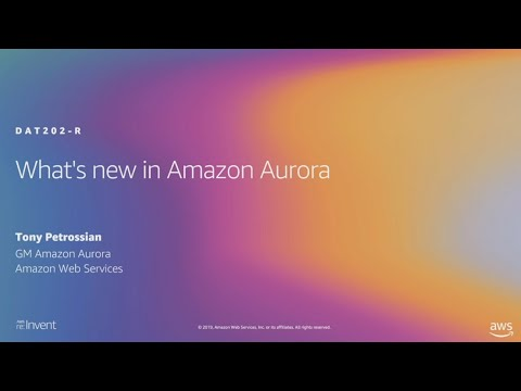 AWS re:Invent 2019: [REPEAT 1] What's new in Amazon Aurora (DAT202-R1)