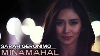 Repeat youtube video Sarah Geronimo - MINAMAHAL [Official Music Video]