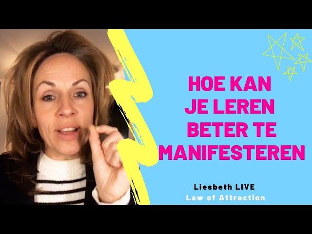 Hoe kan je leren beter te manifesteren. | Liesbeth LIVE Law of Attraction afl 19