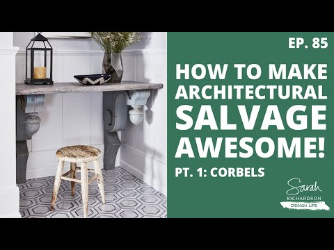 Design Life: How to Make Architectural Salvage Awesome! Part 1: Corbels. (Ep. 85)