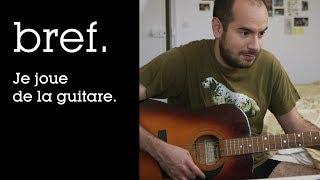 07 - Bref. Je joue de la guitare.