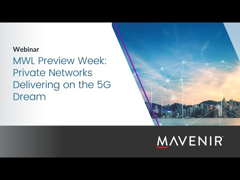 MWL Preview Week: Private Networks delivering on the 5G dream