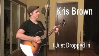 Kris Brown - I Just Dropped In (to see what condition my condition was in)
