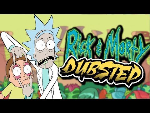 RICK AND MORTY DUBSTEP!! | (With Lyrics)