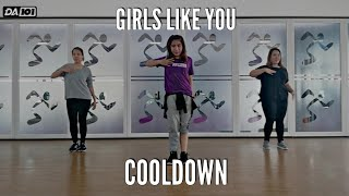 DA101 | GIRLS LIKE YOU | COOLDOWN | DANCE FITNESS