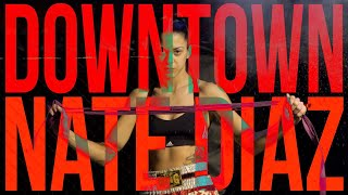 DOWNTOWN - NATE DIAZ (OFFICIAL MUSIC VIDEO)