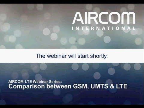 LTE, UMTS and GSM Comparison Webinar - AIRCOM International
