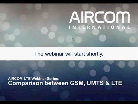 LTE, UMTS and GSM Comparison Webinar - AIRCOM International