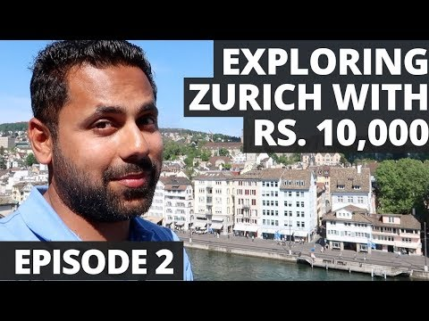 Exploring Zurich with Rs. 10,000 - All You Need To Know - Sw