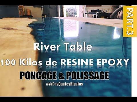 [PART.3/3] RIVER TABLE 100 KILOS : PONÇAGE POLISSAGE RESINE EPOXY RESIN MAKER By ADOPTEUNECAISSE®