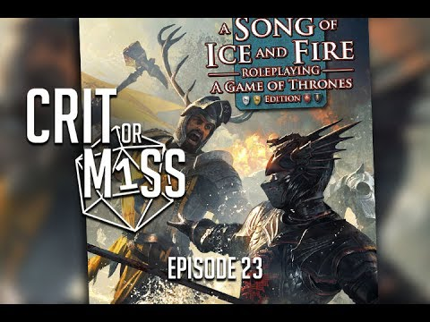 Crit or Miss: A Song of Ice & Fire (The Game of Thrones RPG)
