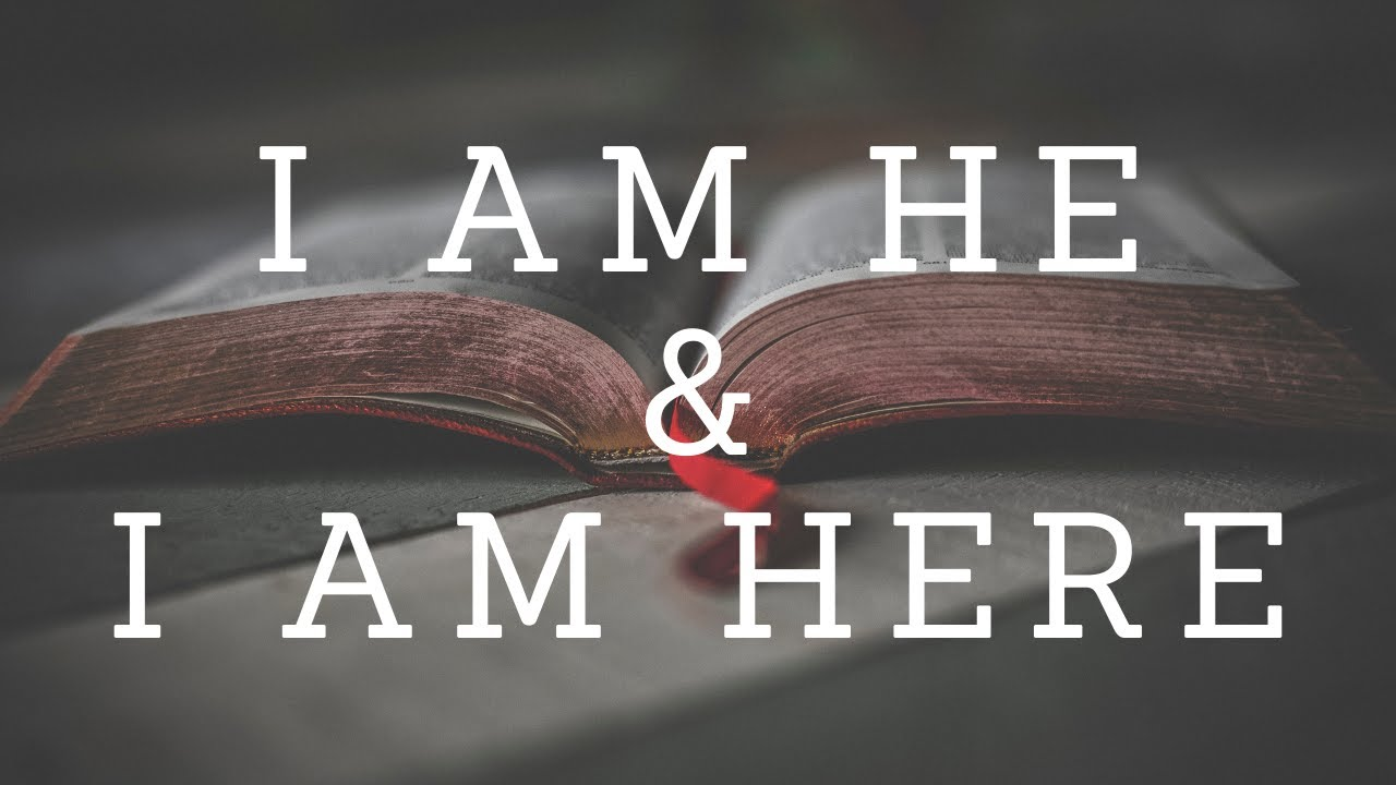 I Am He and I Am Here - Sunday Morning - August 30, 2020 - Elder Hall