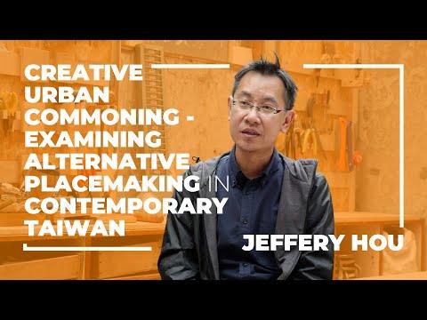Jeffery Hou: Creative Urban Commoning - Examining Alternative Placemaking in Contemporary Taiwan