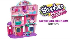 SHOPKINS SHOPPIES SHOPVILLE SUPER MALL PLAYSET REVIEW