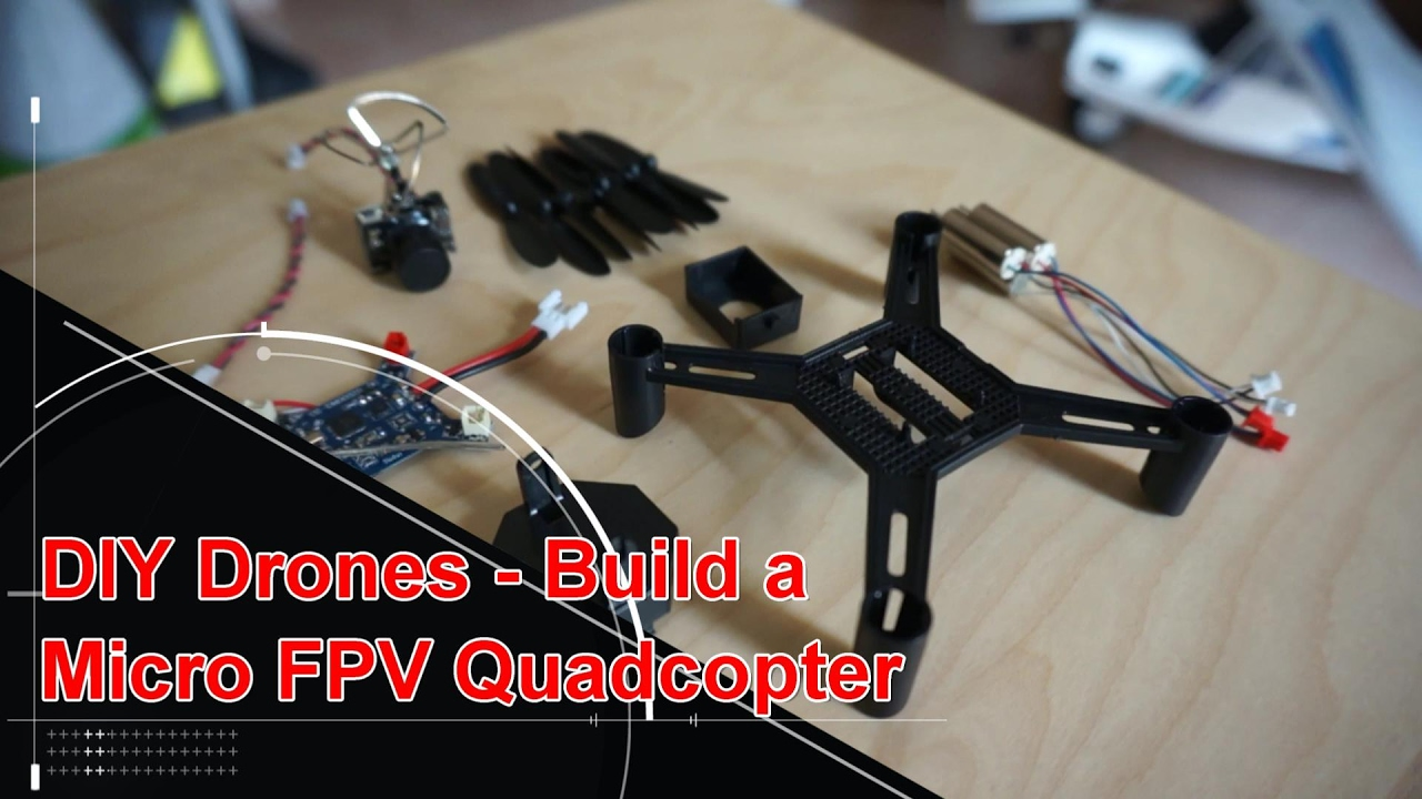 DIY Drones Micro FPV Quadcopter Build Video