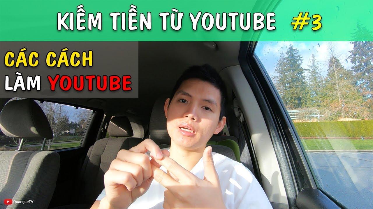 CÁC CÁCH KIẾM TIỀN TRÊN YOUTUBE | Kiếm tiền Youtube #3 | Quang Lê TV #194