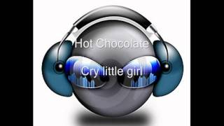 Hot Chocolate - Cry little girl (radio edit) (HQ)