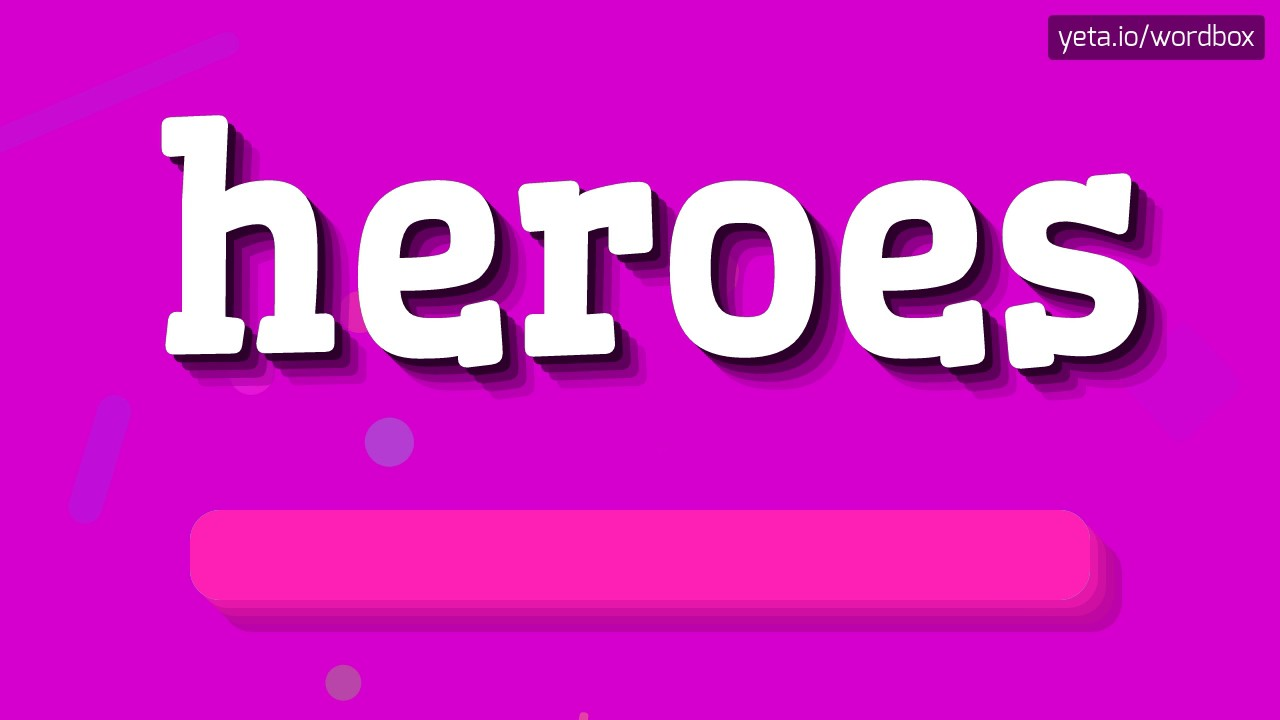 HEROES - HOW TO PRONOUNCE IT!?