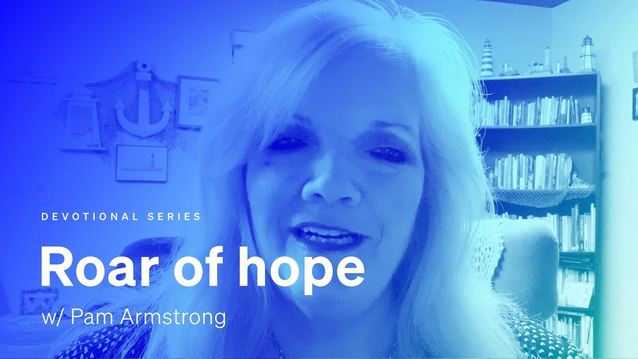 A devotional: 'Roar of hope' w/ Pam Armstrong
