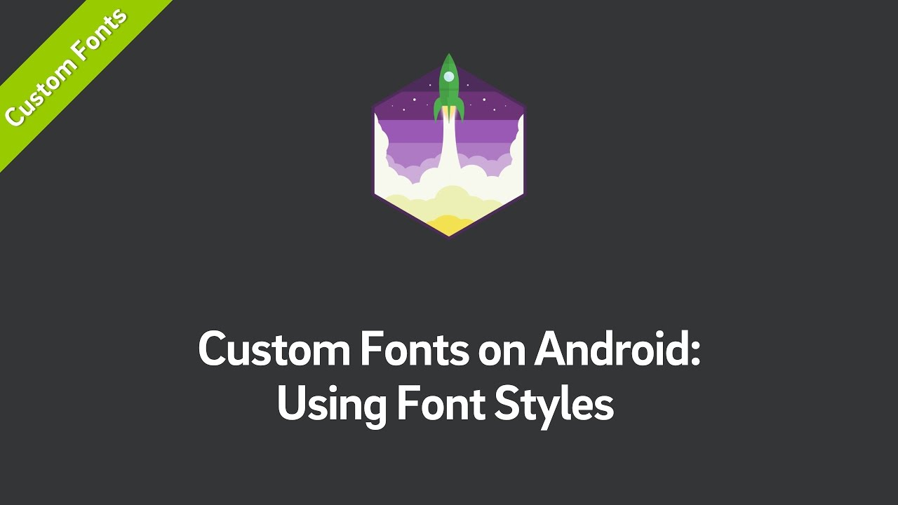 Custom Fonts on Android — Using Font Styles