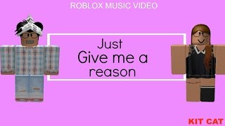 Just give me a reason ROBLOX music video| Kit Cat