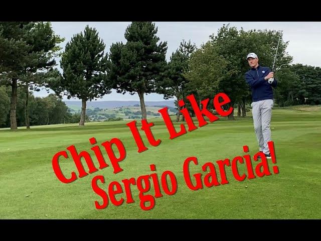 Chip it like Sergio Garcia!