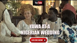 YAWA AT A NIGERIAN WEDDING COMEDY VIDEO