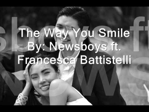 The Way You Smile by NewSong ft Francesca Battistelli