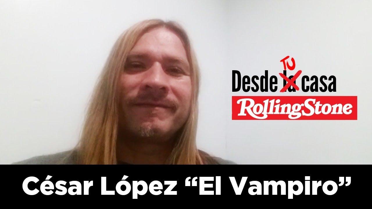 """Desde Tu Casa: César López """"El Vampiro"""""""