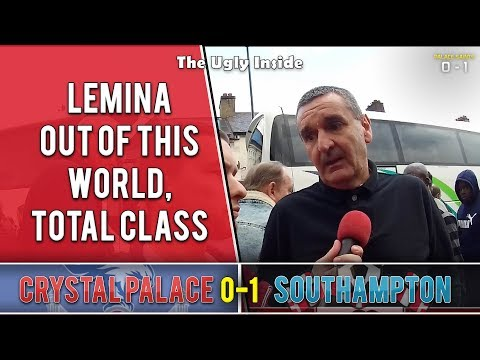 """""""Lemina out of this world, total class""""   Crystal Palace 0-1 Southampton   The Ugly Inside"""