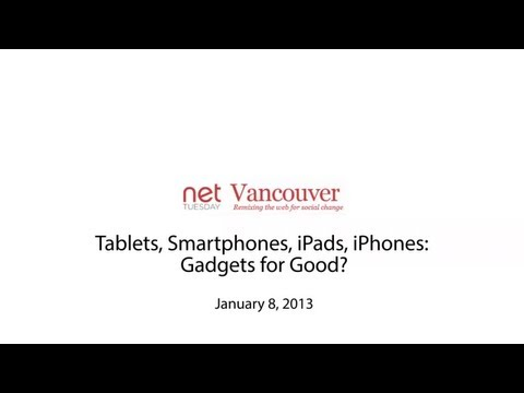 Net Tuesday Vancouver presents: Tablets & smartphones: Gadgets for Good?