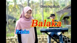 Download Lagu BALAKA (Hendi Restu) - Friska # Pop Sunda Cover mp3