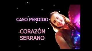 CASO PERDIDO - CORAZÓN SERRANO PRIMICIA SETIEMBRE 2015 CON LETRAS