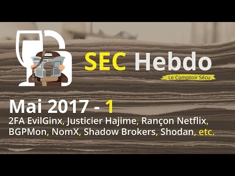 SECHebdo - Mai 2017 - 1 : 2FA, EvilGinx, Hajime, Rançon Netflix, BGPMon, Shadow Brokers, etc