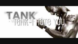 Tank- I hate you