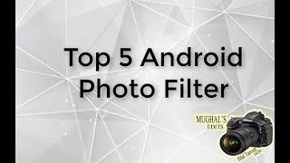 Top 5 Best Android Photo Filters/editor