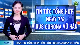Tin Tức Tổng Hợp (7/6) mới nhất: Trong 24h qua TG ghi nhận hơn 95 nghìn ca nhiễm mới