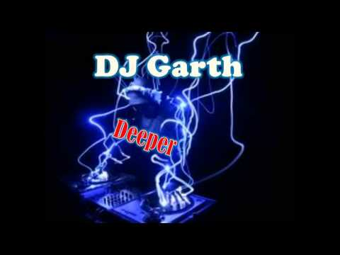 Deeper (Dj Garth) original mix Coming soon!