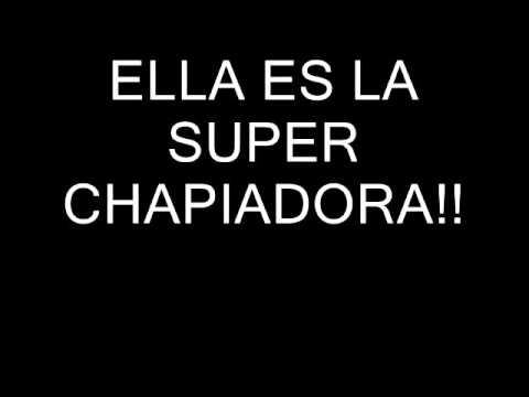 LA SUPER CHAPIADORA ---- LETRA-