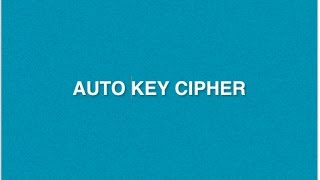 Auto Key Cipher : Type of Encryption Decryption Method   Poly-alphabetic Substitution Cryptography