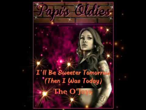 """""""I'll Be Sweeter Tomorrow"""" (Then I Was Today) ~ The O'Jays"""